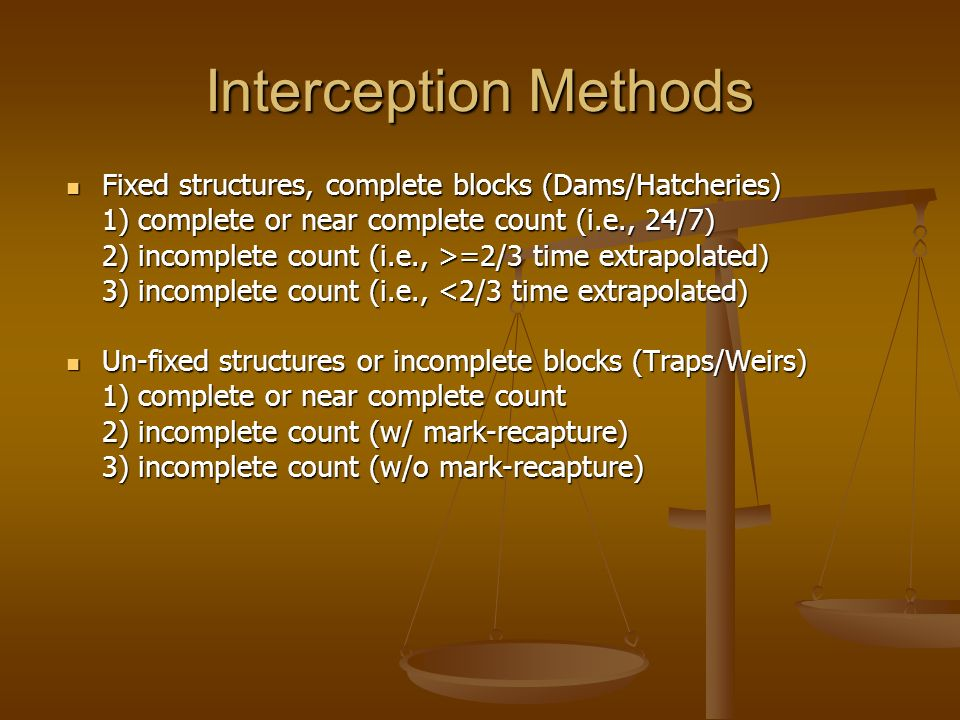 Interception Methods Fixed structures, complete blocks (Dams/Hatcheries) Fixed structures, complete blocks (Dams/Hatcheries) 1) complete or near compl