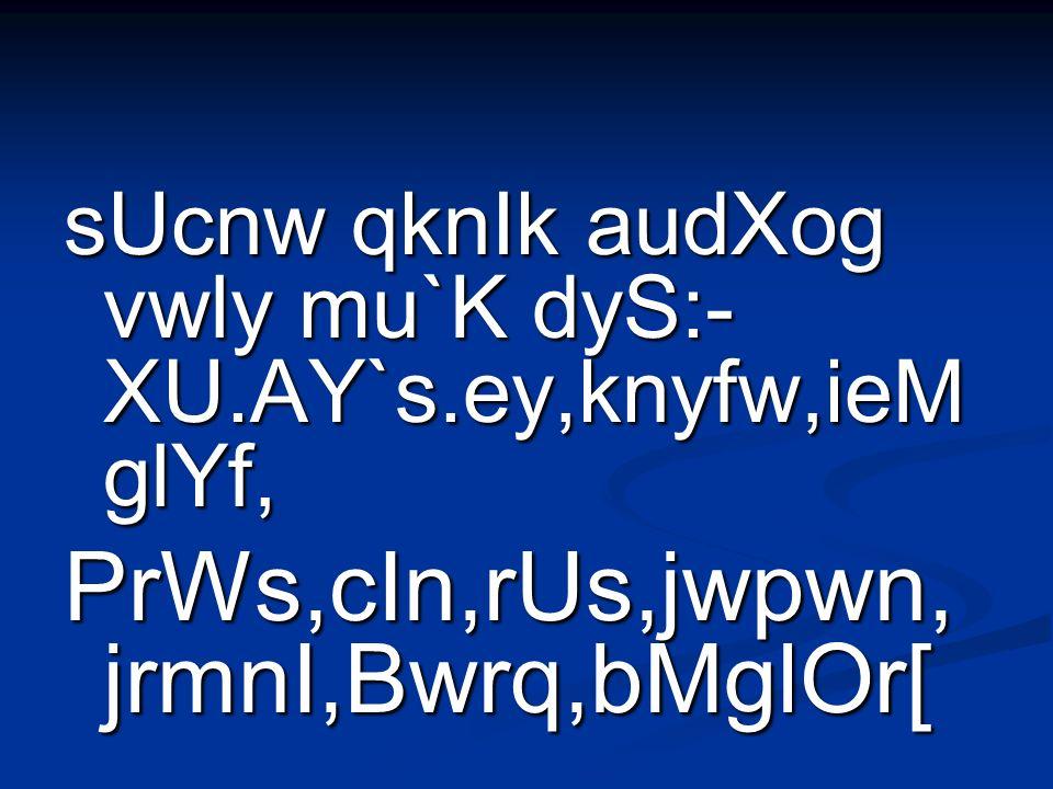 sUcnw qknIk audXog vwly mu`K dyS:- XU.AY`s.ey,knyfw,ieM glYf, PrWs,cIn,rUs,jwpwn, jrmnI,Bwrq,bMglOr[