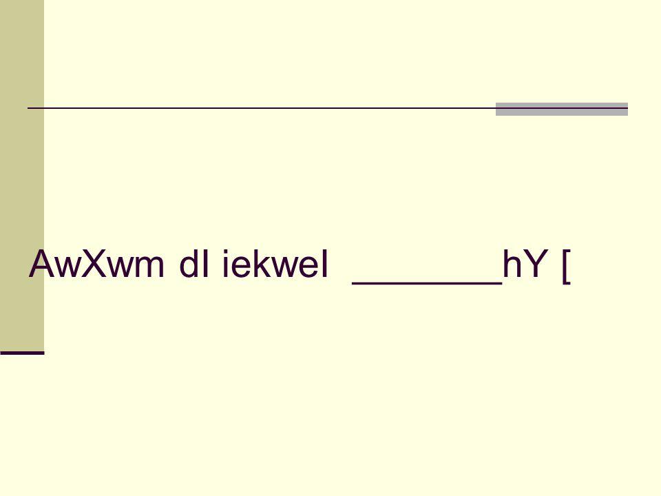 AwXwm dI iekweI _______hY [