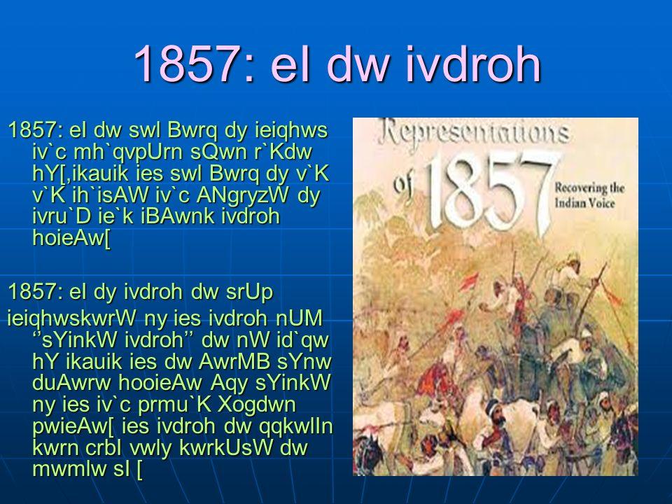 1857: eI dw ivdroh 1857: eI dw swl Bwrq dy ieiqhws iv`c mh`qvpUrn sQwn r`Kdw hY[,ikauik ies swl Bwrq dy v`K v`K ih`isAW iv`c ANgryzW dy ivru`D ie`k iB