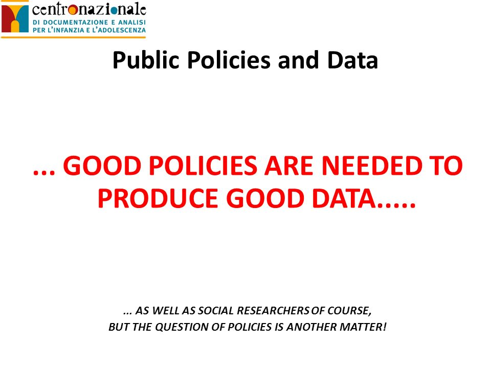 Public Policies and Data...GOOD POLICIES ARE NEEDED TO PRODUCE GOOD DATA........