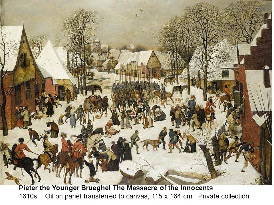 bru Pieter the Younger Brueghel The Massacre of the Innocents 1610s Oil on panel transferred to canvas, 115 x 164 cm Private collection
