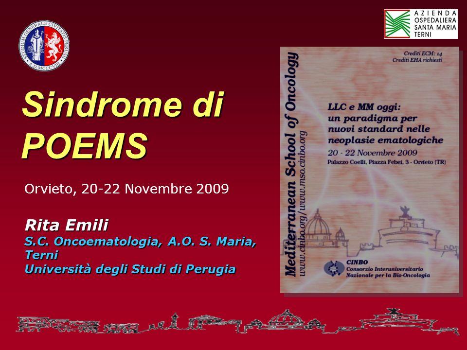 Sindrome di POEMS Orvieto, 20-22 Novembre 2009 Rita Emili S.C. Oncoematologia, A.O. S. Maria, Terni Università degli Studi di Perugia
