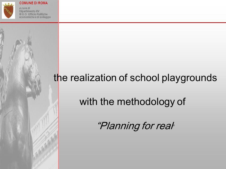 COMUNE DI ROMA a cura di Dipartimento XV III U.O. Ufficio Politiche economiche e di sviluppo the realization of school playgrounds with the methodolog