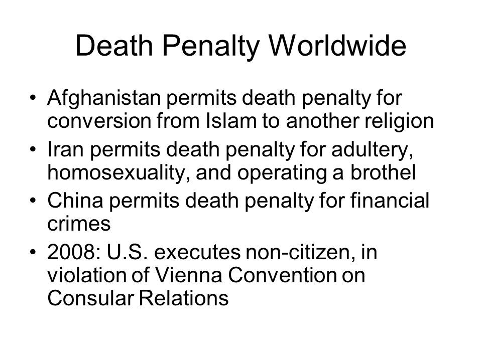 Death Penalty Worldwide Afghanistan permits death penalty for conversion from Islam to another religion Iran permits death penalty for adultery, homos