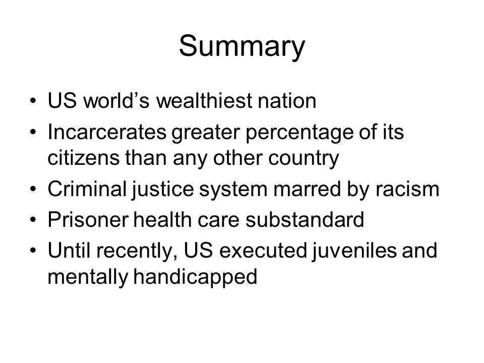 Summary US worlds wealthiest nation Incarcerates greater percentage of its citizens than any other country Criminal justice system marred by racism Pr