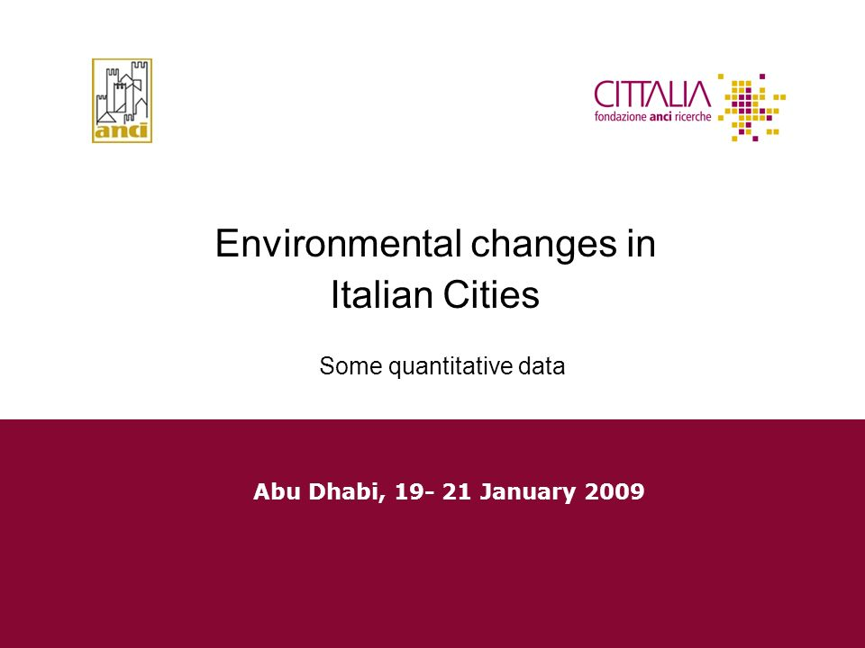 Environmental changes in Italian Cities Some quantitative data Abu Dhabi, 19- 21 January 2009