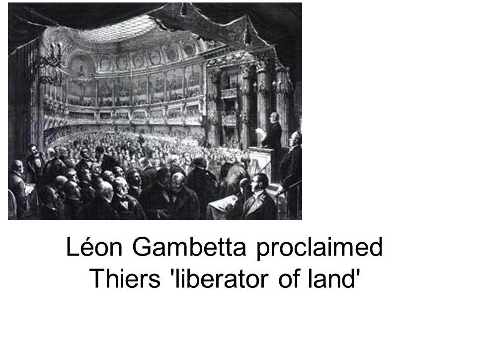 Léon Gambetta proclaimed Thiers 'liberator of land'