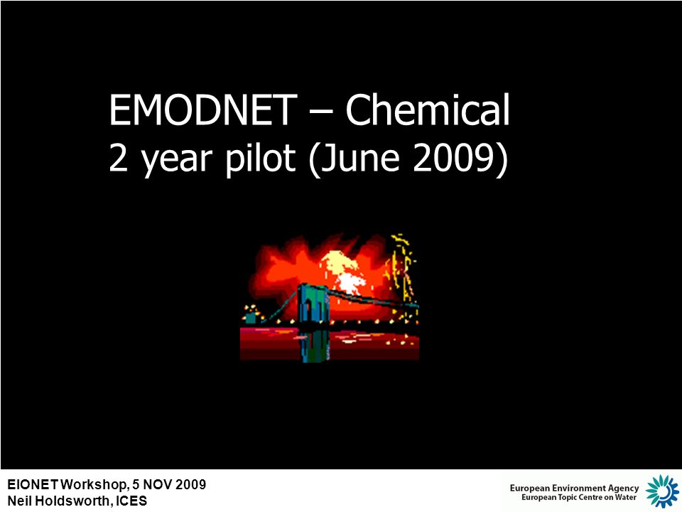 EIONET Workshop, 5 NOV 2009 Neil Holdsworth, ICES EMODNET – Chemical 2 year pilot (June 2009)