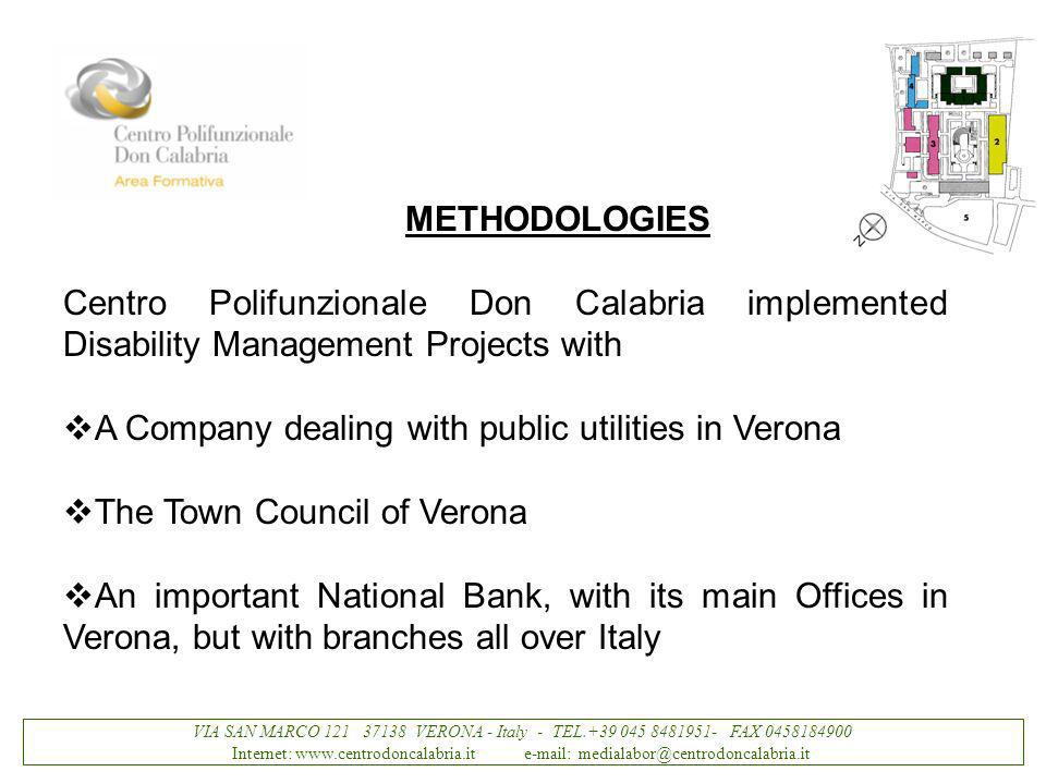 VIA SAN MARCO 121 37138 VERONA - Italy - TEL.+39 045 8481951- FAX 0458184900 Internet: www.centrodoncalabria.it e-mail: medialabor@centrodoncalabria.it METHODOLOGIES Centro Polifunzionale Don Calabria implemented Disability Management Projects with A Company dealing with public utilities in Verona The Town Council of Verona An important National Bank, with its main Offices in Verona, but with branches all over Italy