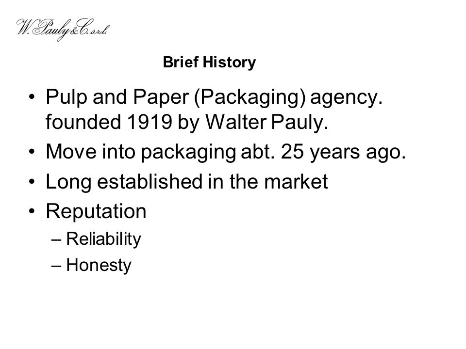 Pulp and Paper (Packaging) agency. founded 1919 by Walter Pauly. Move into packaging abt. 25 years ago. Long established in the market Reputation –Rel