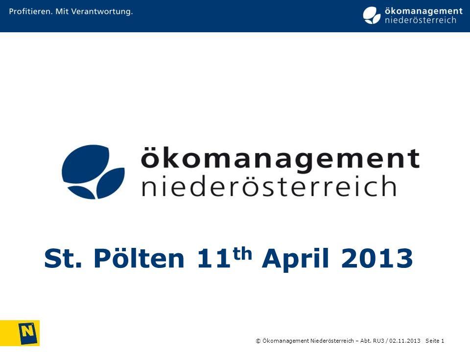 © Ökomanagement Niederösterreich – Abt. RU3 / Seite 1 02.11.2013 St. Pölten 11 th April 2013