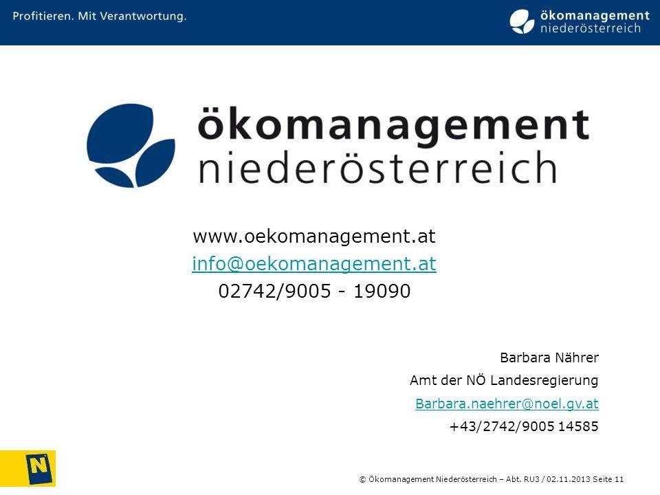 © Ökomanagement Niederösterreich – Abt. RU3 / Seite 11 02.11.2013 Barbara Nährer Amt der NÖ Landesregierung Barbara.naehrer@noel.gv.at +43/2742/9005 1