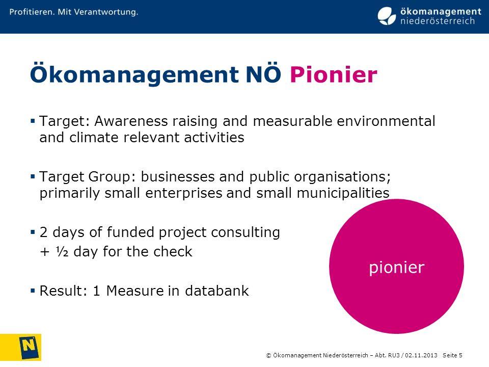 © Ökomanagement Niederösterreich – Abt. RU3 / Seite 5 02.11.2013 pionier Ökomanagement NÖ Pionier Target: Awareness raising and measurable environment
