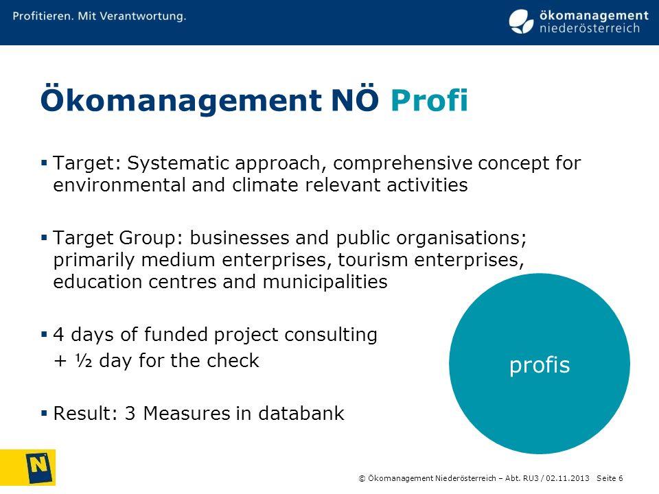 © Ökomanagement Niederösterreich – Abt. RU3 / Seite 6 02.11.2013 profis Ökomanagement NÖ Profi Target: Systematic approach, comprehensive concept for
