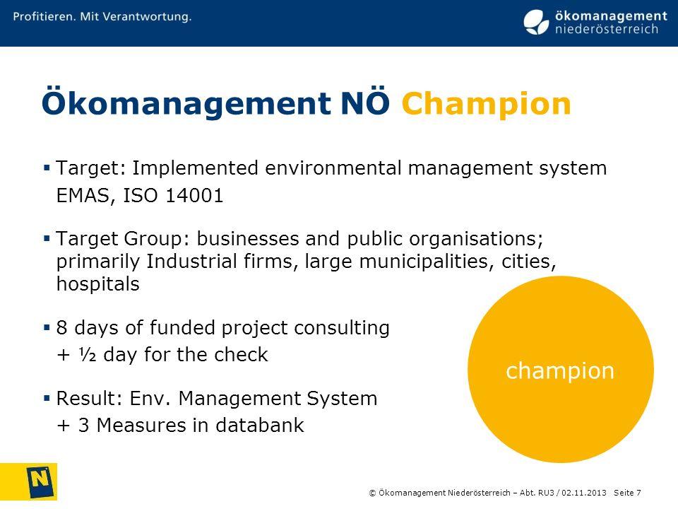 © Ökomanagement Niederösterreich – Abt. RU3 / Seite 7 02.11.2013 champion Ökomanagement NÖ Champion Target: Implemented environmental management syste