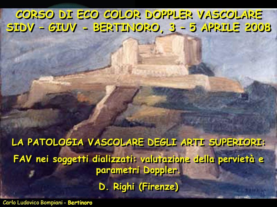 Carlo Ludovico Bompiani - Bertinoro CORSO DI ECO COLOR DOPPLER VASCOLARE SIDV – GIUV - BERTINORO, 3 – 5 APRILE 2008 LA PATOLOGIA VASCOLARE DEGLI ARTI
