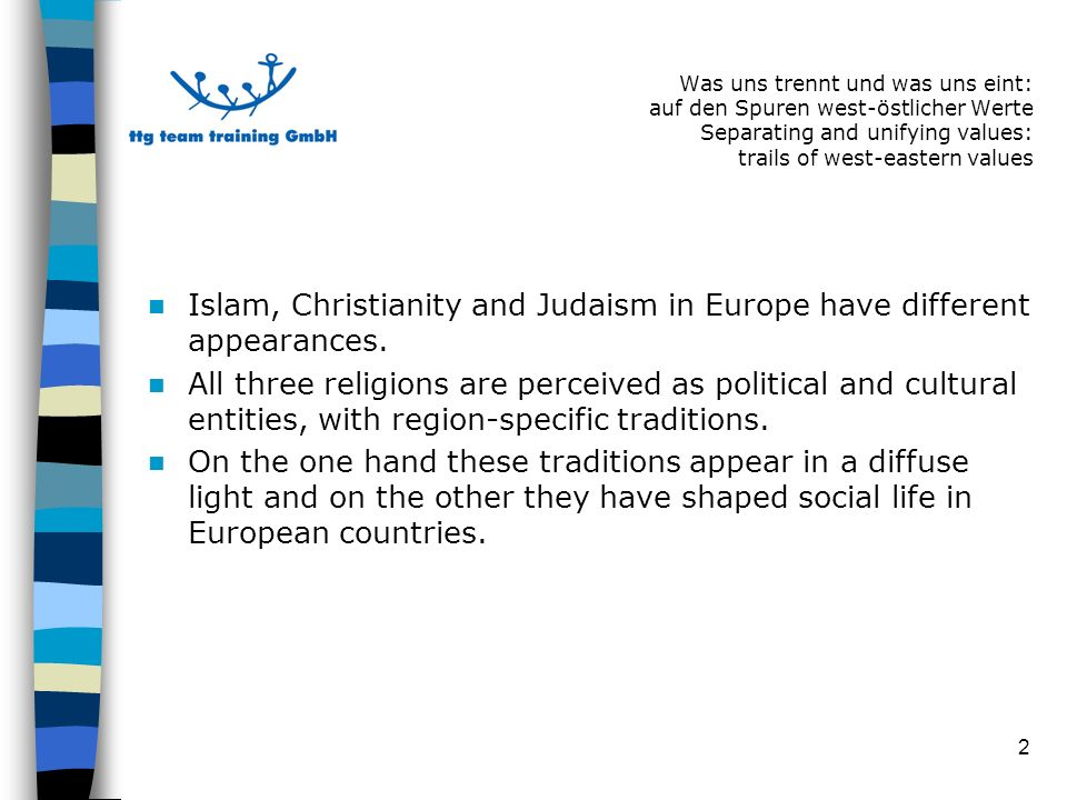 2 Islam, Christianity and Judaism in Europe have different appearances.