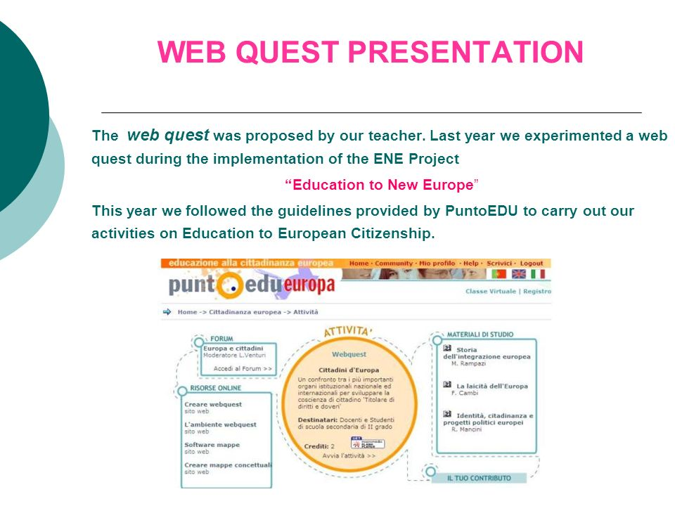 WEB QUEST PRESENTATION The web quest was proposed by our teacher. Last year we experimented a web quest during the implementation of the ENE Project E