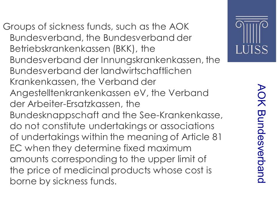 AOK Bundesverband Groups of sickness funds, such as the AOK Bundesverband, the Bundesverband der Betriebskrankenkassen (BKK), the Bundesverband der In