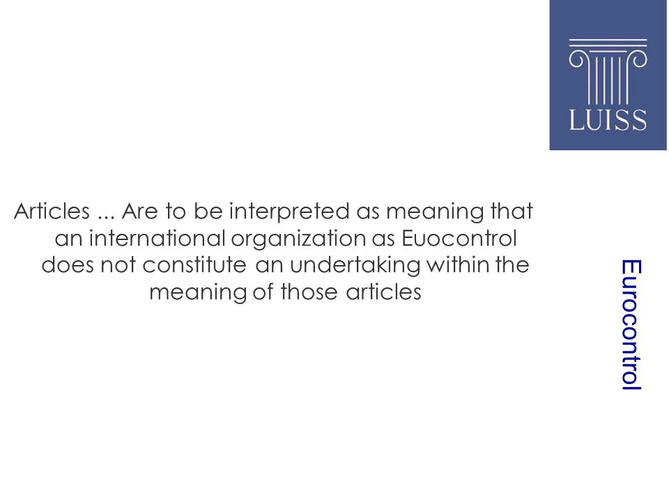 Eurocontrol Articles... Are to be interpreted as meaning that an international organization as Euocontrol does not constitute an undertaking within th