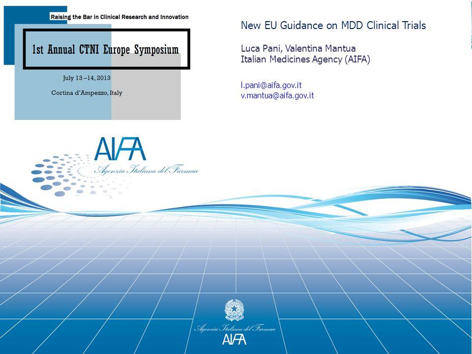 1 New EU Guidance on MDD Clinical Trials Luca Pani, Valentina Mantua Italian Medicines Agency (AIFA) l.pani@aifa.gov.it v.mantua@aifa.gov.it