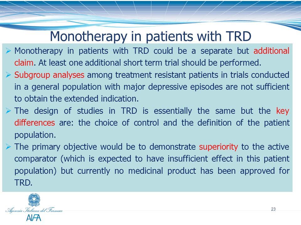 23 Monotherapy in patients with TRD Monotherapy in patients with TRD could be a separate but additional claim. At least one additional short term tria
