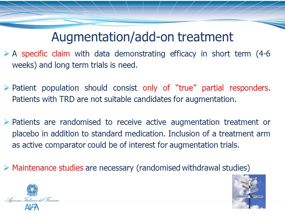 24 Augmentation/add-on treatment A specific claim with data demonstrating efficacy in short term (4-6 weeks) and long term trials is need. Patient pop