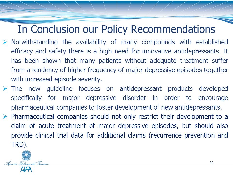 30 In Conclusion our Policy Recommendations Notwithstanding the availability of many compounds with established efficacy and safety there is a high ne
