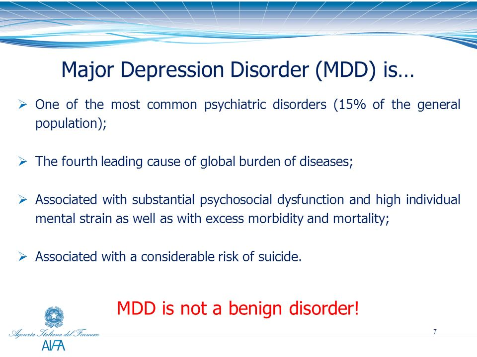7 Major Depression Disorder (MDD) is… One of the most common psychiatric disorders (15% of the general population); The fourth leading cause of global