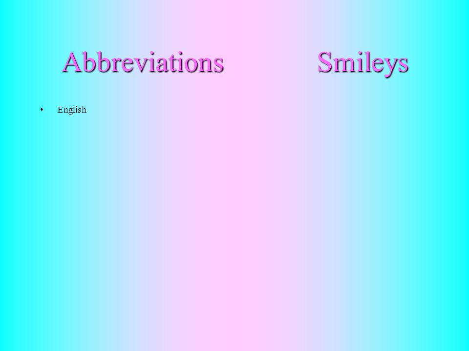 Abbreviations Smileys Comunque = cmq Quando = qnd Perché = xkè Dove = dv Sono = sn Non = nn Volevo = vlv Come = cm Qualcosa = qlcs Domani = dmn Oggi = gg Bene = bn Messaggio = mex Ti voglio bene = tvb Sei = 6 Che = ke Rispondere = risp Persone = xsn Qualcosa = qlc Per = x Tranquillo = shallo Solo = sl Posso = poxo Sorridere = : ) Triste = : ( Bacio = : * Schifato = : S Ridere = x D Ridere a crepapelle : LOL Occhiolino = ; ) Sconcertato = :O Linguaccia = :P A cura di Infede Armando e Sorrentino Tommaso