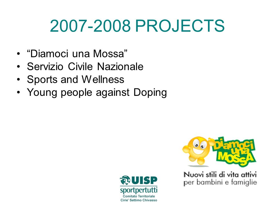 2007-2008 PROJECTS Diamoci una Mossa Servizio Civile Nazionale Sports and Wellness Young people against Doping