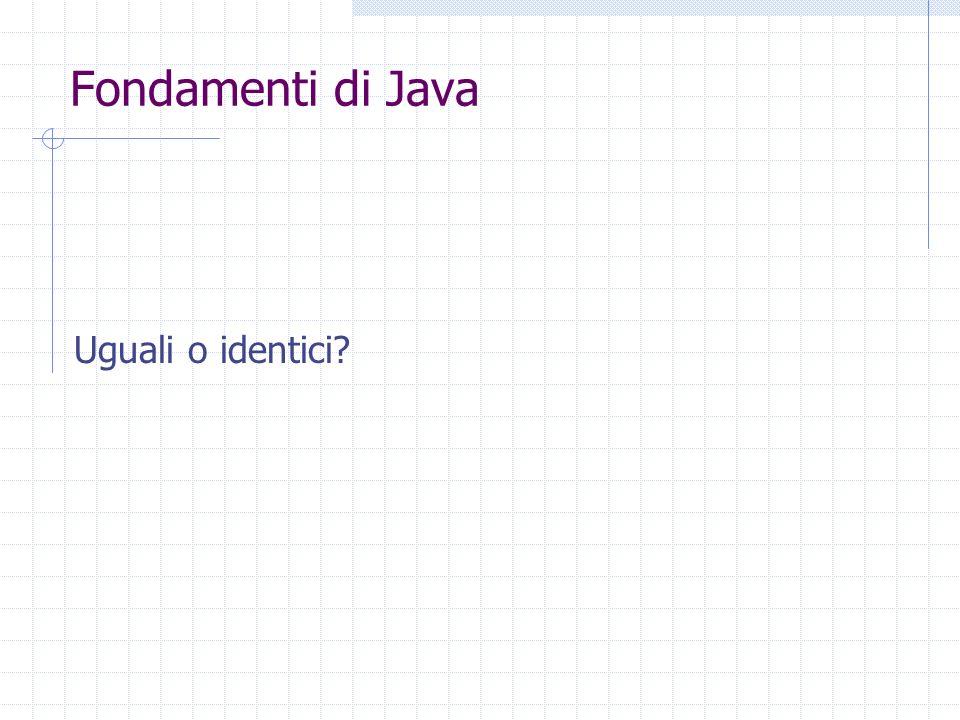 Fondamenti di Java Uguali o identici?