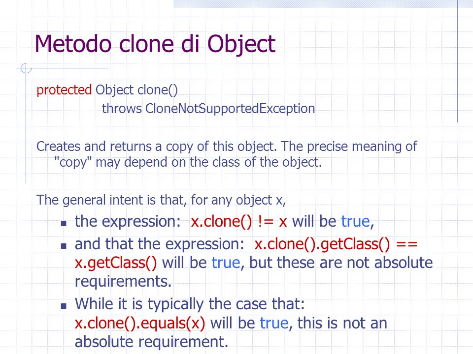 Metodo clone di Object protected Object clone() throws CloneNotSupportedException Creates and returns a copy of this object.