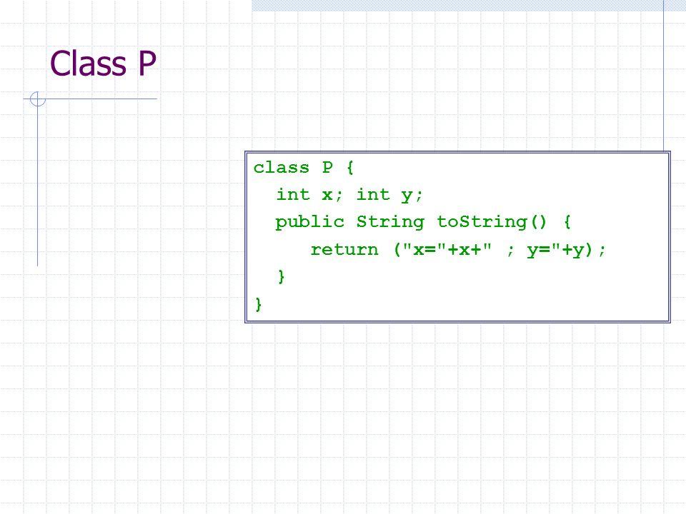 Class P class P { int x; int y; public String toString() { return (