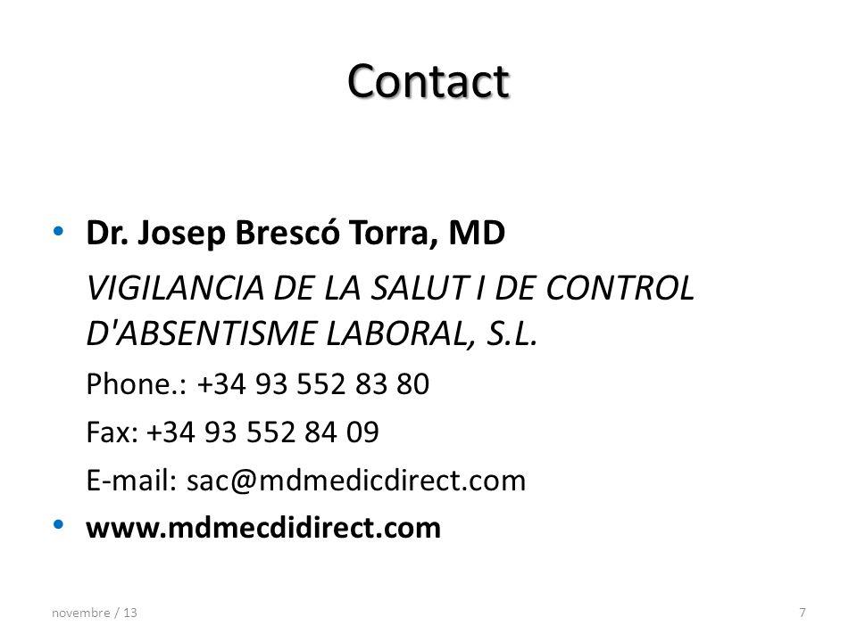 Contact Dr. Josep Brescó Torra, MD VIGILANCIA DE LA SALUT I DE CONTROL D'ABSENTISME LABORAL, S.L. Phone.: +34 93 552 83 80 Fax: +34 93 552 84 09 E-mai