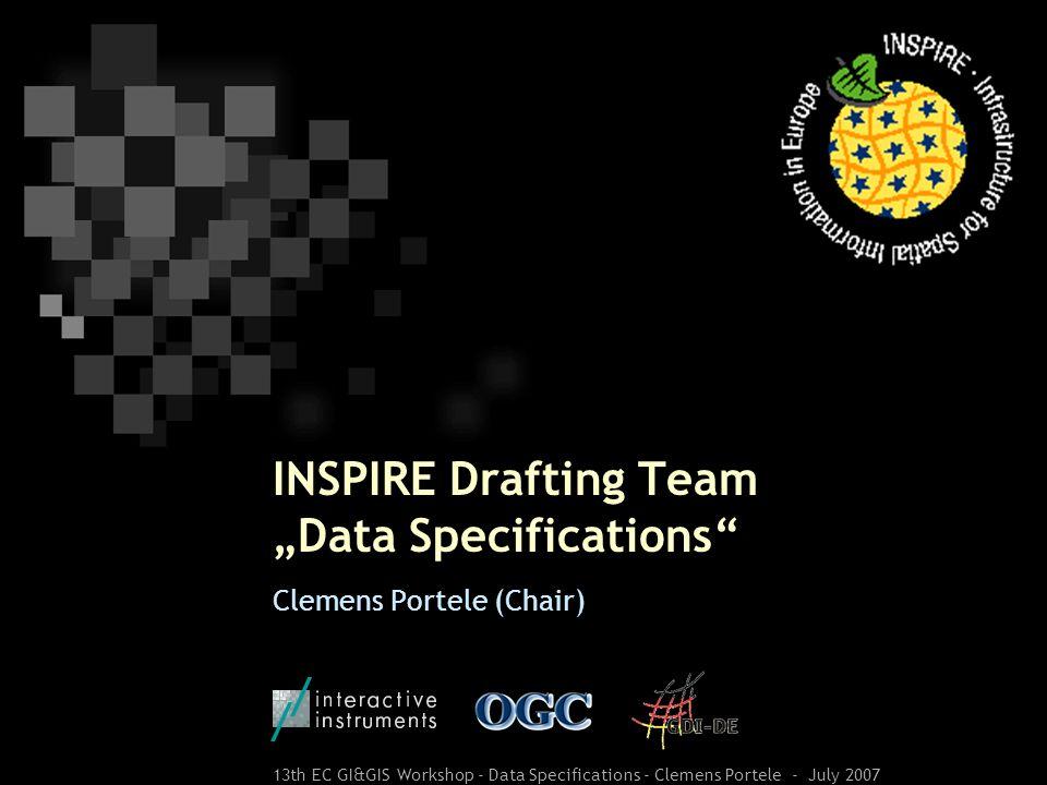 13th EC GI&GIS Workshop - Data Specifications - Clemens Portele - July 2007 INSPIRE Drafting Team Data Specifications Clemens Portele (Chair)