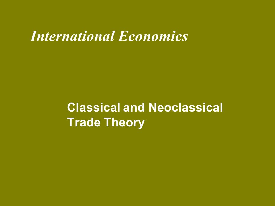 International Economics Classical and Neoclassical Trade Theory