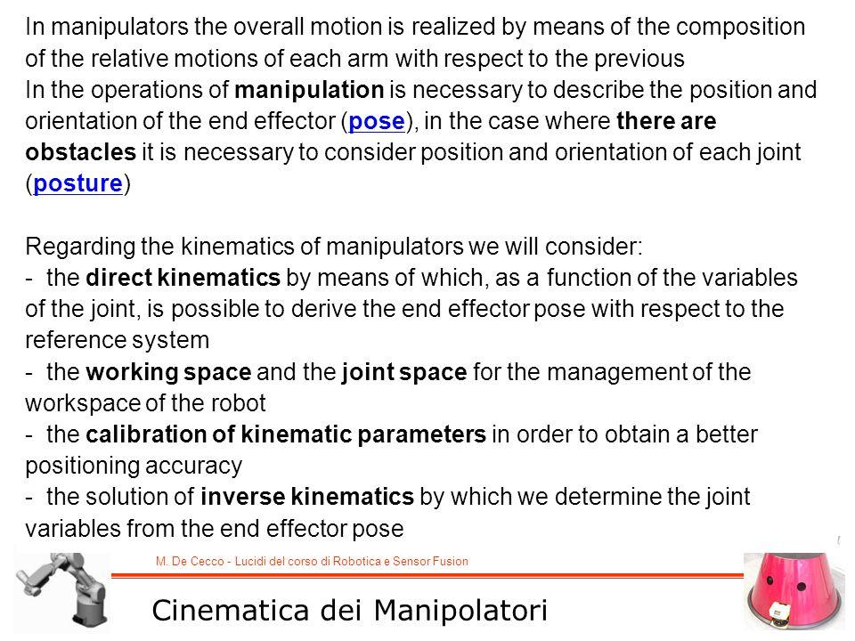 M. De Cecco - Lucidi del corso di Robotica e Sensor Fusion Cinematica dei Manipolatori In manipulators the overall motion is realized by means of the
