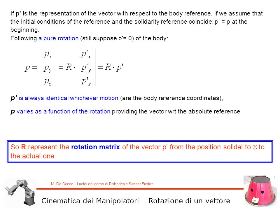 M. De Cecco - Lucidi del corso di Robotica e Sensor Fusion Cinematica dei Manipolatori – Rotazione di un vettore p is always identical whichever motio