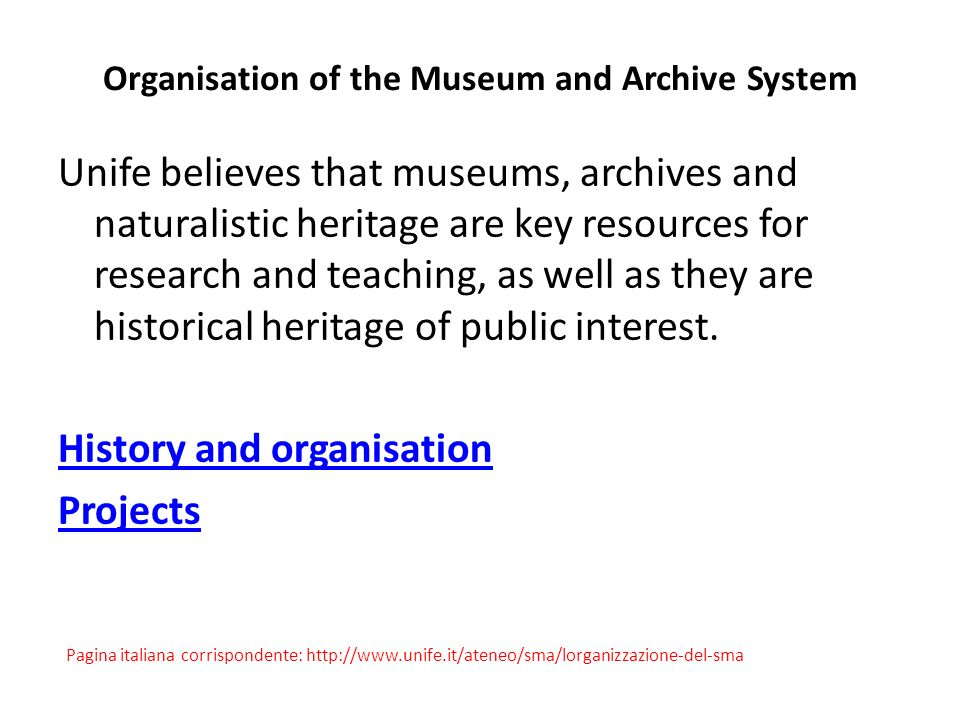 Organisation of the Museum and Archive System Unife believes that museums, archives and naturalistic heritage are key resources for research and teaching, as well as they are historical heritage of public interest.