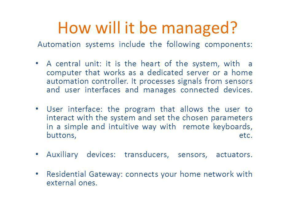 How will it be managed? Automation systems include the following components: A central unit: it is the heart of the system, with a computer that works