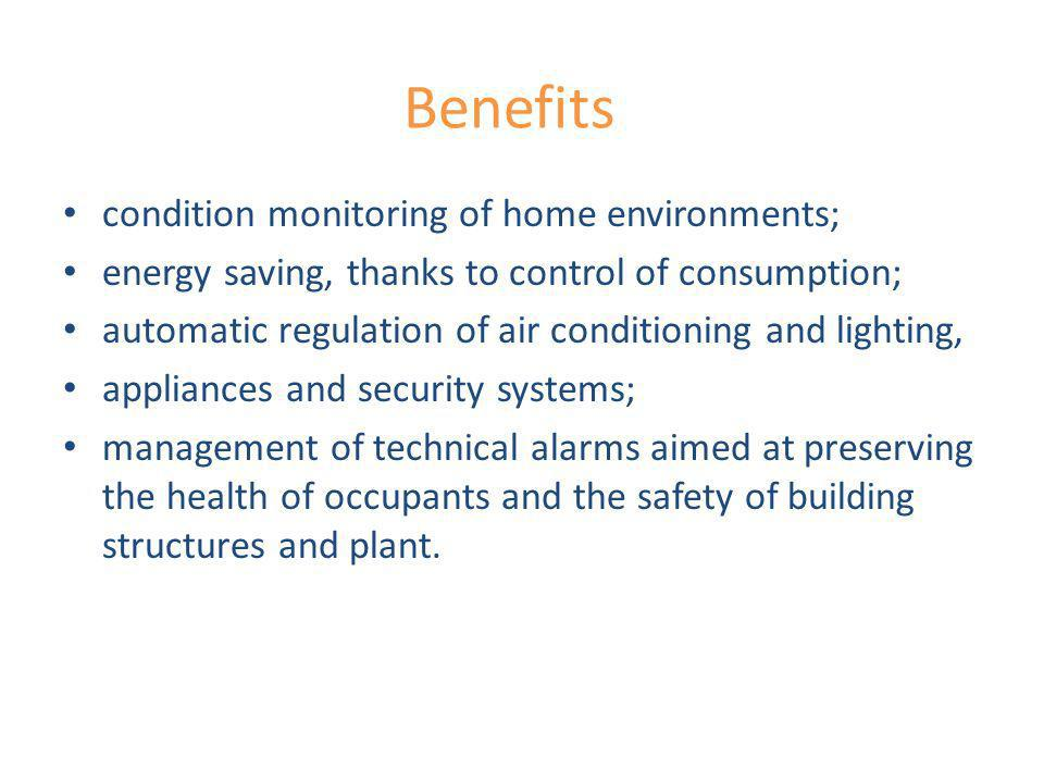 Benefits condition monitoring of home environments; energy saving, thanks to control of consumption; automatic regulation of air conditioning and ligh