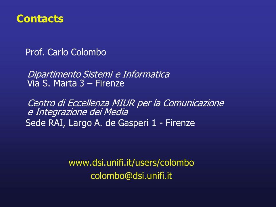 Contacts Prof. Carlo Colombo Dipartimento Sistemi e Informatica Via S. Marta 3 – Firenze Centro di Eccellenza MIUR per la Comunicazione e Integrazione