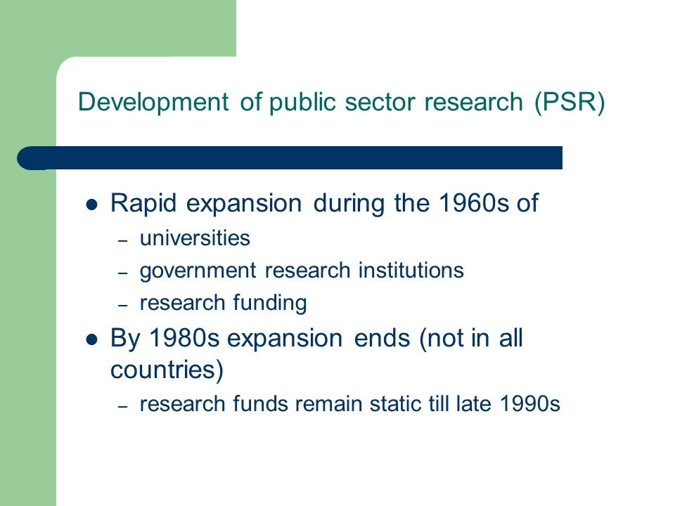 Rapid expansion during the 1960s of – universities – government research institutions – research funding By 1980s expansion ends (not in all countries