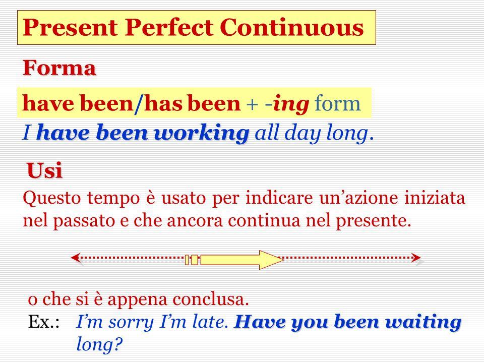 Questo tempo è usato per indicare unazione iniziata nel passato e che ancora continua nel presente. Forma have been/has been + -ing form have been wor