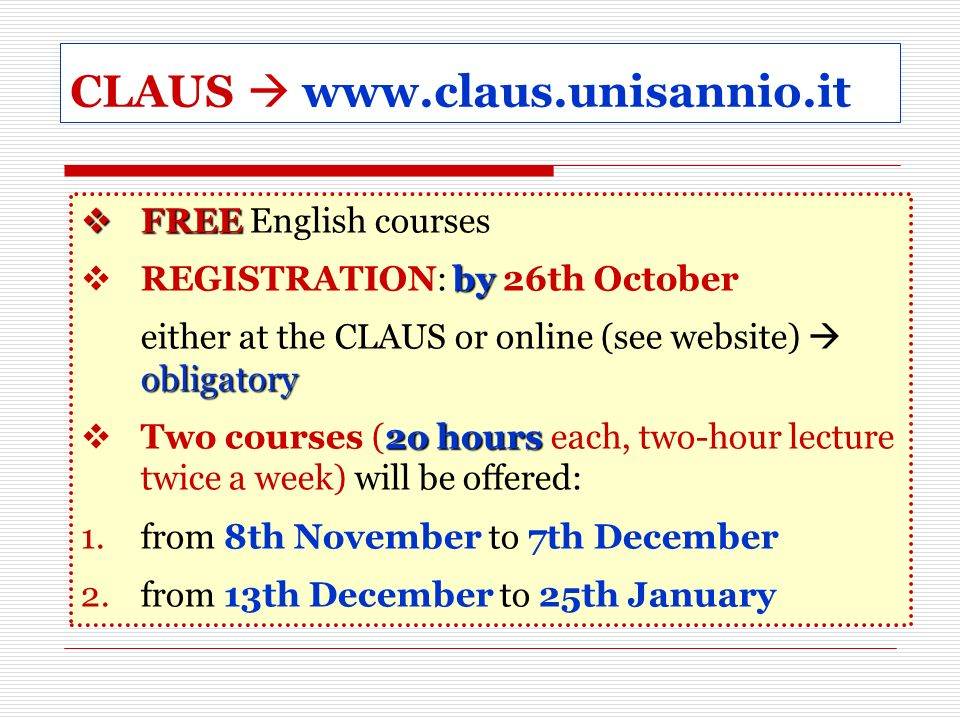 CLAUS www.claus.unisannio.it FREE FREE English courses by REGISTRATION: by 26th October obligatory either at the CLAUS or online (see website) obligat