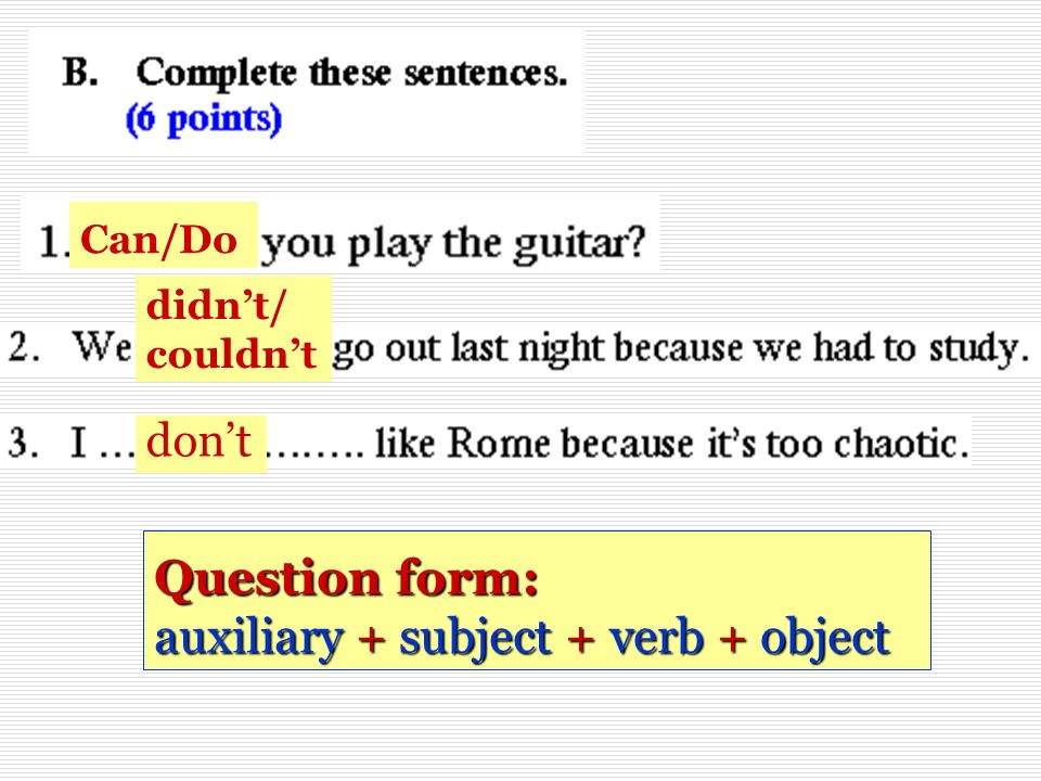 Question form: auxiliary + subject + verb + object didnt/ couldnt Can/Do dont