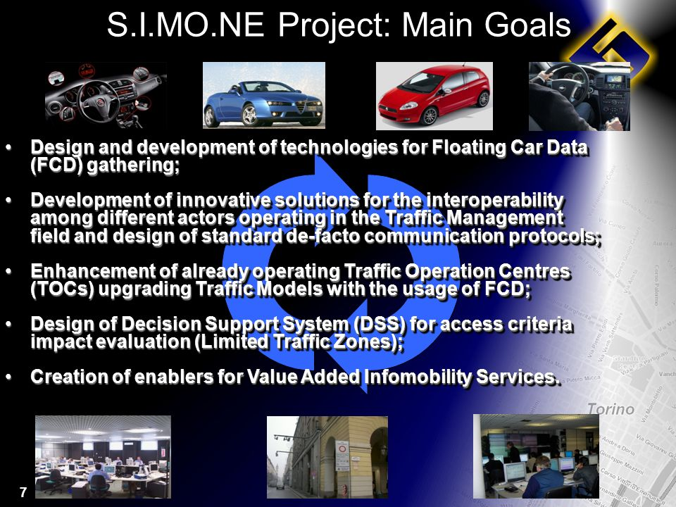 7 S.I.MO.NE Project: Main Goals Design and development of technologies for Floating Car Data (FCD) gathering;Design and development of technologies for Floating Car Data (FCD) gathering; Development of innovative solutions for the interoperability among different actors operating in the Traffic Management field and design of standard de-facto communication protocols;Development of innovative solutions for the interoperability among different actors operating in the Traffic Management field and design of standard de-facto communication protocols; Enhancement of already operating Traffic Operation Centres (TOCs) upgrading Traffic Models with the usage of FCD;Enhancement of already operating Traffic Operation Centres (TOCs) upgrading Traffic Models with the usage of FCD; Design of Decision Support System (DSS) for access criteria impact evaluation (Limited Traffic Zones);Design of Decision Support System (DSS) for access criteria impact evaluation (Limited Traffic Zones); Creation of enablers for Value Added Infomobility Services.Creation of enablers for Value Added Infomobility Services.