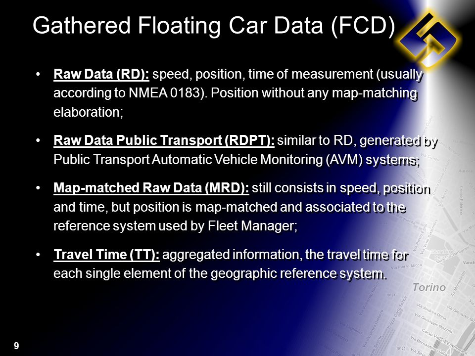 9 Gathered Floating Car Data (FCD) Raw Data (RD): speed, position, time of measurement (usually according to NMEA 0183).
